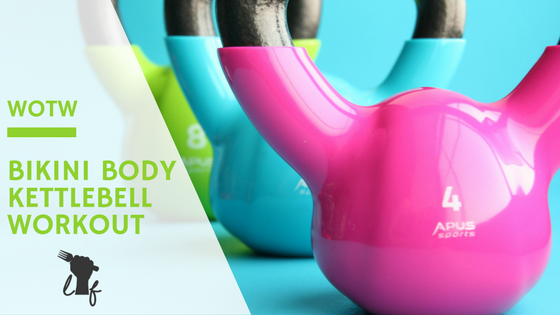 WOTW: Bikini Body Kettlebell Workout